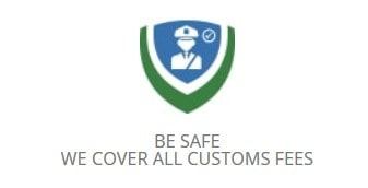 Be Safe – We Cover all Customs Fees